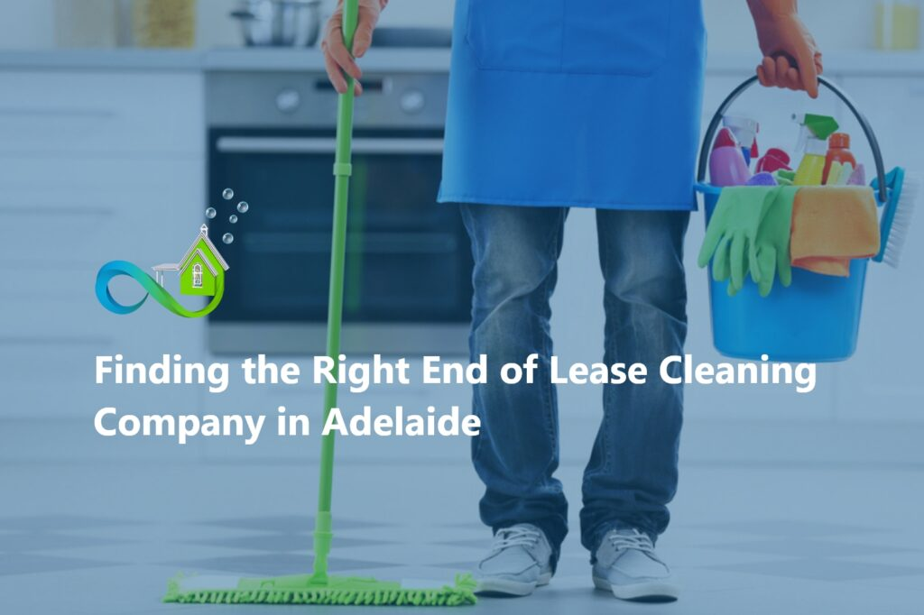 Finding the Right End of Lease Cleaning Company in Adelaide